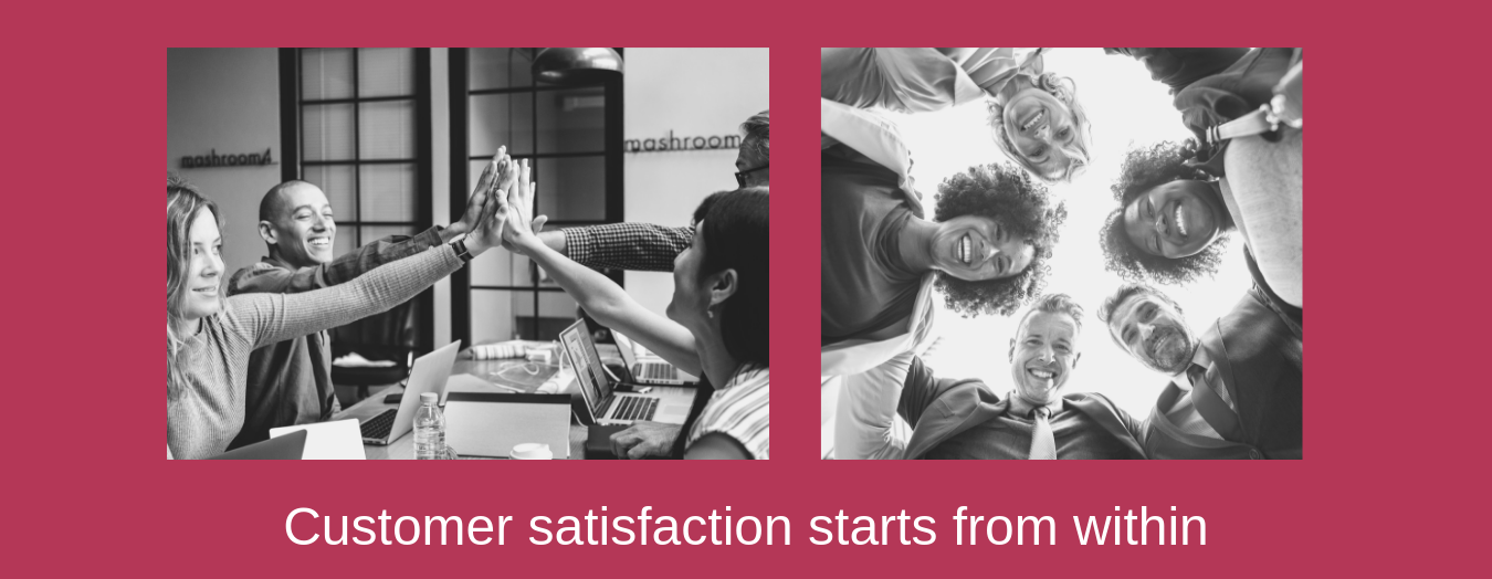 Customer satisfaction starts from within